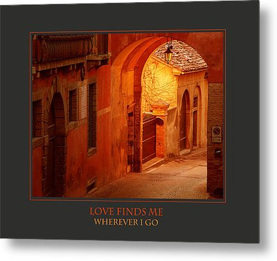 Love Finds Me Wherever I Go Metal Print by Donna Corless
