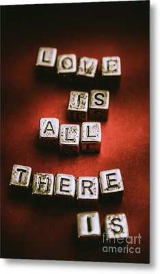 Love Is All There Is Metal Print