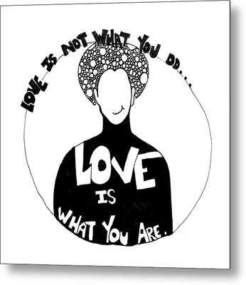 Love Is What You Are Metal Print