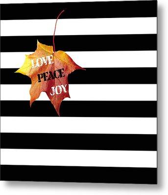 Love Peace Joy Autumn Message  On Black And White Stripes Metal Print