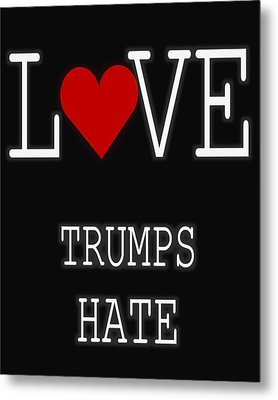 Love Trumps Hate Metal Print by Dan Sproul