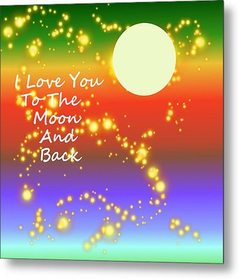 Metal Print featuring the digital art Love You To The Moon And Back by Kathleen Sartoris