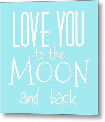 Love You To The Moon And Back  Metal Print by Marianna Mills