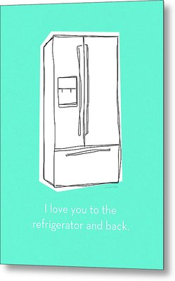 Love You To The Refrigerator- Art By Linda Woods Metal Print