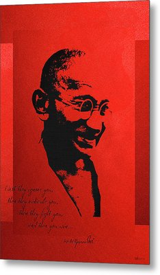 Mahatma Gandhi - First They Ignore You... Metal Print by Serge Averbukh