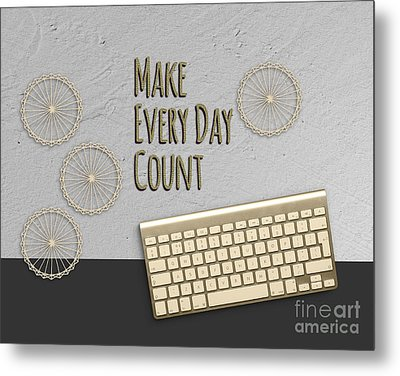 Make Every Day Count Dark Gray Metal Print by Terry Weaver
