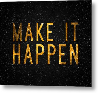 Make It Happen Metal Print by Taylan Apukovska