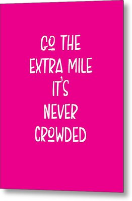 Motivational - Go The Extra Mile It's Never Crowded C Metal Print