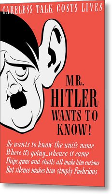 Mr Hitler Wants To Know - Ww2 Propaganda  Metal Print by War Is Hell Store