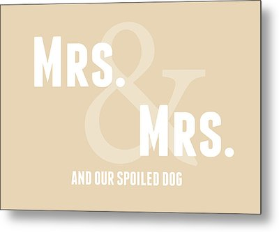Mrs And Mrs And Dog- Sand Metal Print by Linda Woods