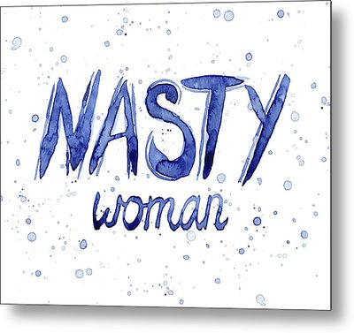 Nasty Woman Such A Nasty Woman Art Metal Print by Olga Shvartsur
