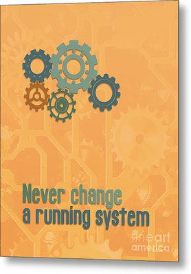 Never Change A Running System Metal Print by Jutta Maria Pusl