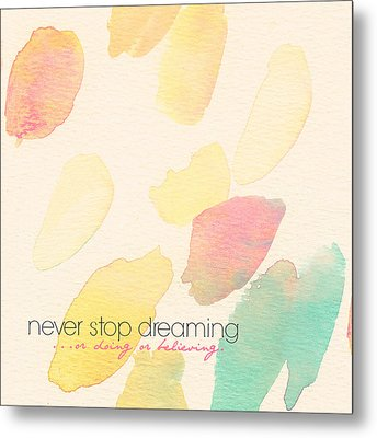 Never Stop Dreaming Doing Believing Metal Print