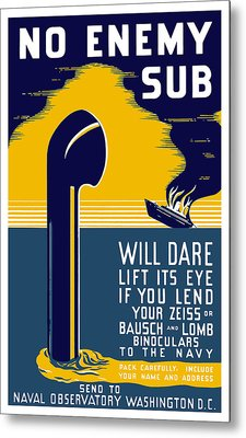 No Enemy Sub Will Dare Lift Its Eye Metal Print by War Is Hell Store