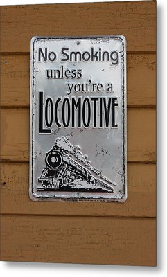 No Smoking Unless Youre A Locomotive Metal Print by Suzanne Gaff