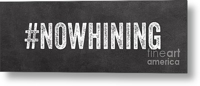 No Whining Hashtag Metal Print by Linda Woods