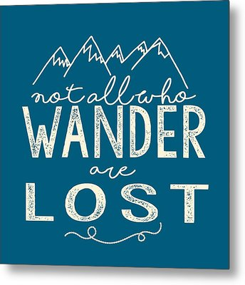 Not All Who Wander Metal Print by Heather Applegate