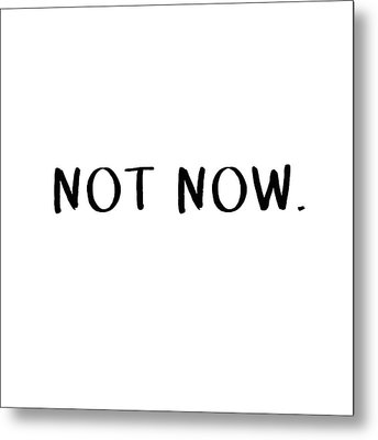 Not Now- Art By Linda Woods Metal Print