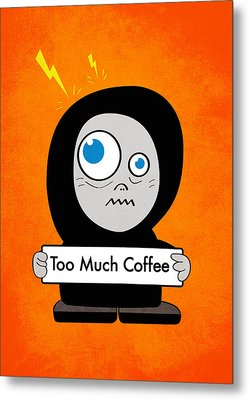 Not Too Much Coffee Metal Print