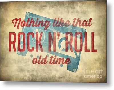 Nothing Like That Old Time Rock N Roll Wall Art 2 Metal Print