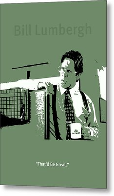 Office Space Bill Lumbergh Movie Quote Poster Series 002 Metal Print by Design Turnpike