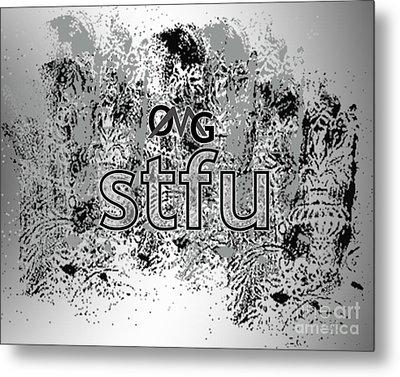 Omg Stfu Metal Print by Linda Seacord