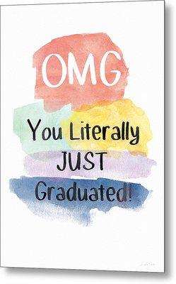 Omg You Literally Just Graduated Card- Art By Linda Woods Metal Print by Linda Woods