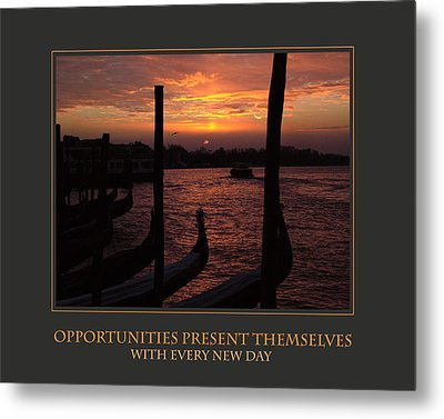 Opportunities Present Themselves With Every New Day Metal Print by Donna Corless