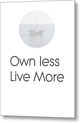 Own Less Live More Metal Print by Andre Pillay