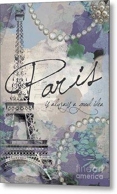 Paris Is Always A Good Idea Metal Print by Jodi Pedri