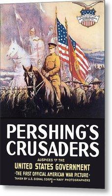 Pershing's Crusaders -- Ww1 Propaganda Metal Print by War Is Hell Store