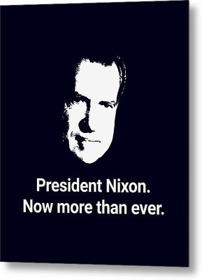 President Nixon - Now More Than Ever Metal Print by War Is Hell Store