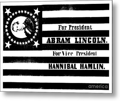 Presidential Campaign Flag Of Abraham Lincoln For President And Hannibal Hamlin For Vice President,  Metal Print by American School