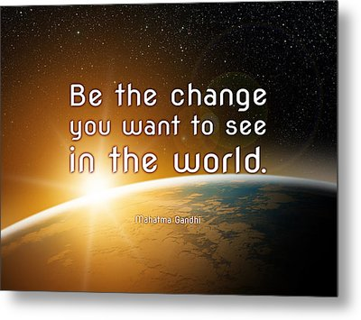 Be The Change Metal Print by We Are One Enlightenment