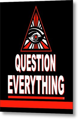 Question Everything Metal Print
