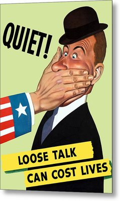 Quiet - Loose Talk Can Cost Lives  Metal Print by War Is Hell Store