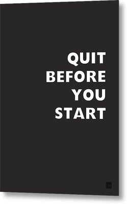 Quit Before You Start- Art By Linda Woods Metal Print