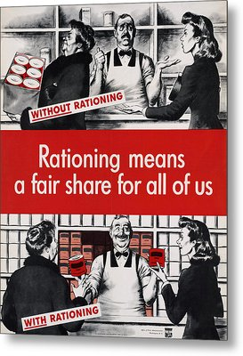 Rationing Means A Fair Share For All Metal Print by Everett