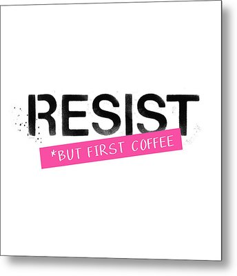 Metal Print featuring the mixed media Resist But First Coffee- Art By Linda Woods by Linda Woods