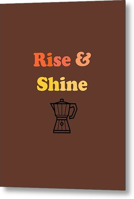 Rise And Shine Metal Print by Rosemary OBrien