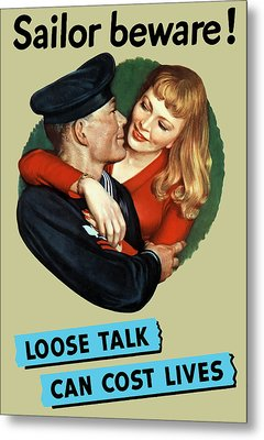 Sailor Beware - Loose Talk Can Cost Lives Metal Print by War Is Hell Store