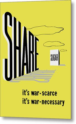 Share Sugar - It's War Scarce Metal Print by War Is Hell Store
