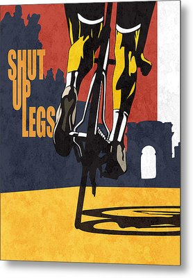 Shut Up Legs Tour De France Poster Metal Print by Sassan Filsoof
