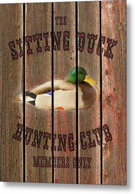 Sitting Duck Hunting Club Metal Print