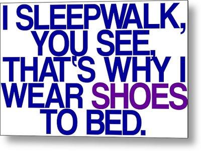Sleepwalk So I Wear Shoes To Bed Metal Print by Jera Sky