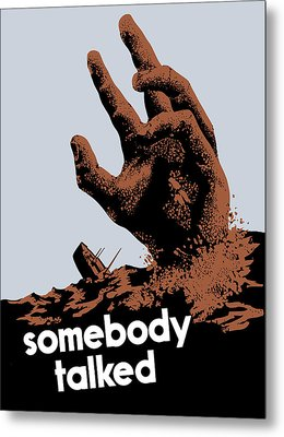 Somebody Talked - Ww2 Metal Print by War Is Hell Store