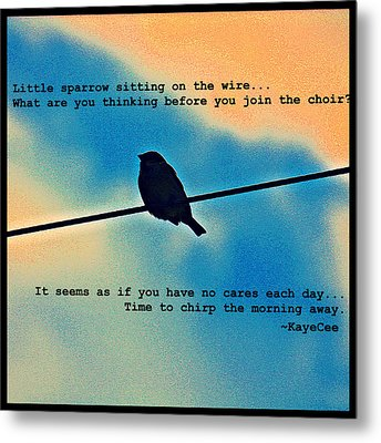 Sparrow On The Wire- Fine Art And Poetry Metal Print by KayeCee Spain