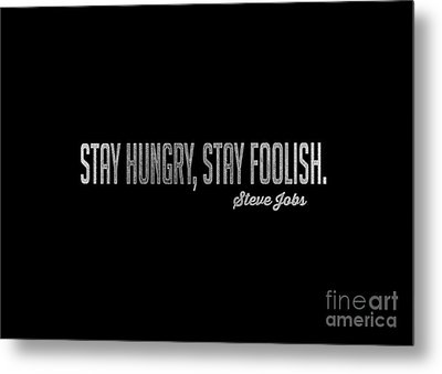 Stay Hungry Stay Foolish Steve Jobs Tee Metal Print by Edward Fielding