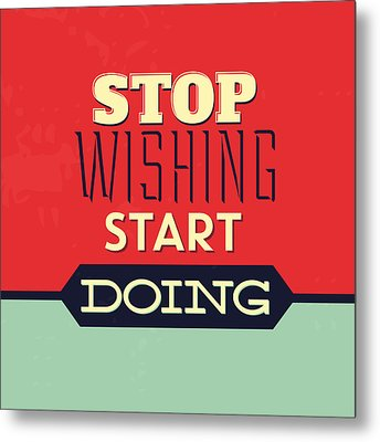 Stop Wishing Start Doing Metal Print by Naxart Studio