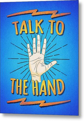 Talk To The Hand Funny Nerd And Geek Humor Statement Metal Print by Philipp Rietz